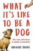 What It's Like to Be a Dog: And Other...