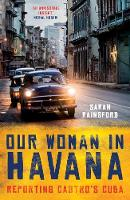 Our Woman in Havana: Reporting...