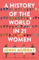 A History of the World in 21 Women: A...