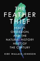 The Feather Thief: Beauty, Obsession,...