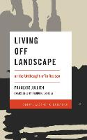 Living Off Landscape: or the...