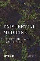 Existential Medicine: Essays on ...