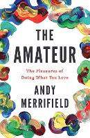 The Amateur: The Pleasures of Doing...
