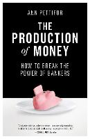 The Production of Money: How to Break...