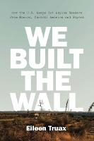 We Built the Wall: How America Shuts...