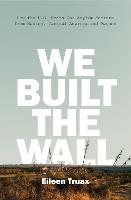 We Built the Wall: How the US Keeps...