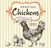Keeping Chickens: Choosing, Nurturing...