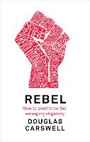 Rebel: How to Overthrow the Emerging...