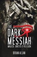 The Dark Messiah: Magick, Gnosis and...