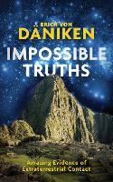 Impossible Truths: Amazing Evidence ...