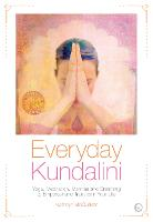 Everyday Kundalini: Yoga, Meditation,...