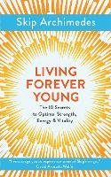 Living Forever Young: The 10 Secrets...