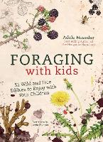 Foraging with Kids: 52 Wild and Free...