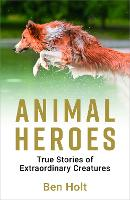 Animal Heroes: True Stories of...