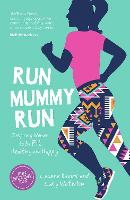 Run Mummy Run: Inspiring Women to Be...