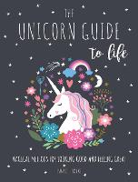 The Unicorn Guide to Life: Magical...