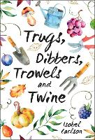 Trugs, Dibbers, Trowels and Twine:...