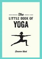 The Little Book of Yoga: Illustrated...