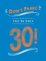 Don't Panic, You're Only 30!: Quips...
