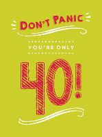Don't Panic, You're Only 40!: Quips...
