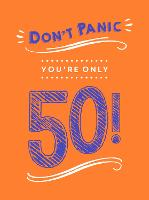 Don't Panic, You're Only 50!: Quips...
