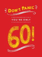 Don't Panic, You're Only 60!: Quips...