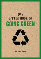 The Little Book of Going Green: Ways...