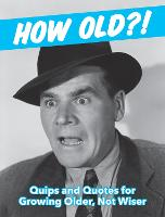 How Old?! (for men): Quips and Quotes...