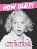 How Old?! (for women): Quips and...