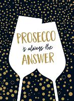 Prosecco Is Always the Answer: The...