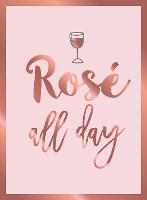 Rose All Day: Recipes, Quotes and...