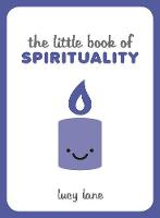 The Little Book of Spirituality: ...