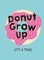 Don't Grow Up; It's a Trap: Inspiring...