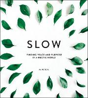 Slow: Finding Peace and Purpose in a...
