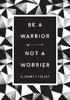 Be a Warrior, Not a Worrier: How to...