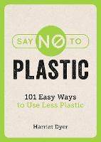 Say No to Plastic: 101 Easy Ways To...