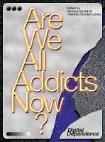 Are We All Addicts Now?: Digital...