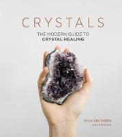 Crystals: The Modern Guide to Crystal...