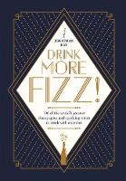 Drink More Fizz!: 100 of the world's...