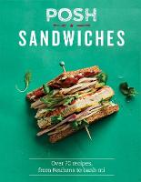 Posh Sandwiches: Over 70 recipes, ...