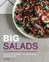 Big Salads: The ultimate fresh,...