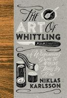 The Art of Whittling: A Woodcarver's...