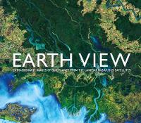 Earth View: Extraordinary Images from...