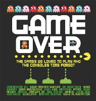 Game Over: The games we loved to play...