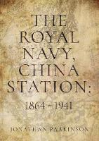 The Royal Navy, China Station: 1864 -...