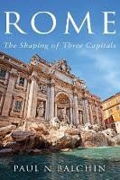 Rome: The Shaping of Three Capitals