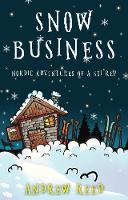 Snow Business: Nordic Adventures of a...