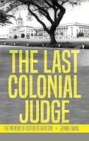 The Last Colonial Judge: The Memoir ...