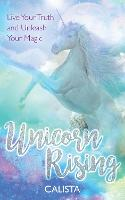 Unicorn Rising: Live Your Truth and...