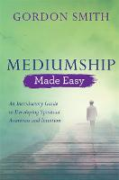Mediumship Made Easy: An Introductory...